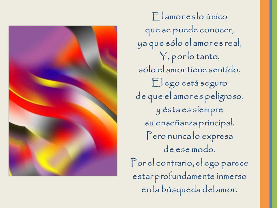 ya que sólo el amor es real, Y, por lo tanto,