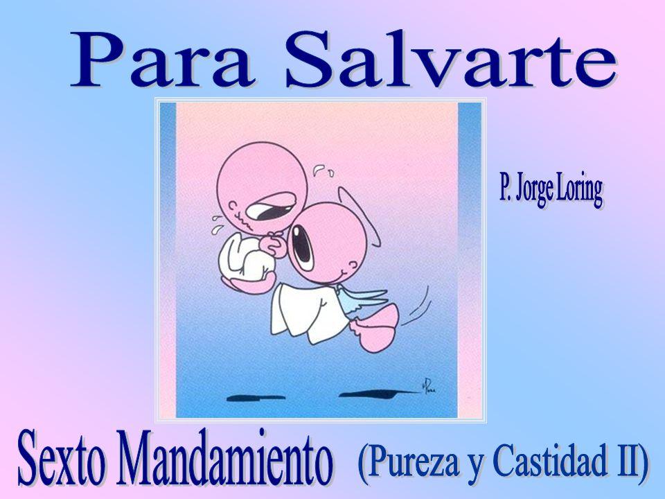 Para Salvarte P. Jorge Loring Sexto Mandamiento (Pureza y Castidad II)