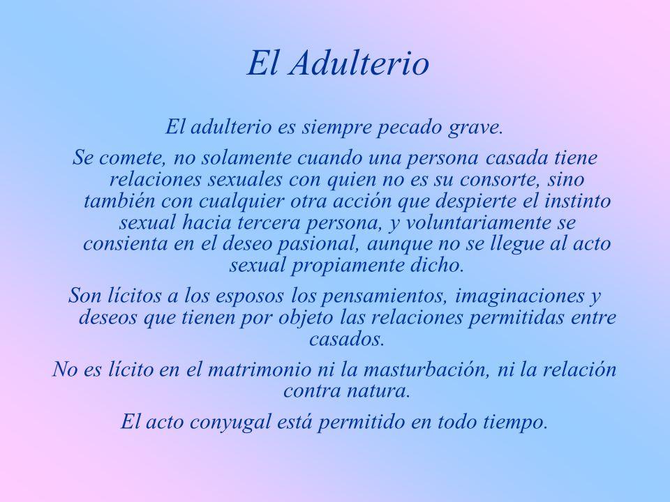 El Adulterio El adulterio es siempre pecado grave.