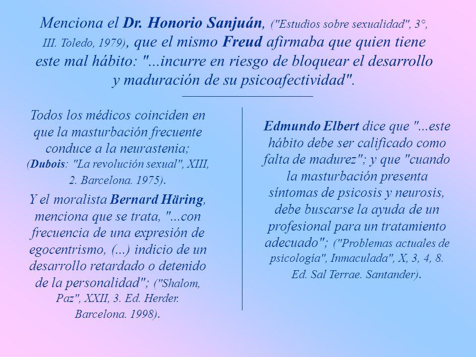 Menciona el Dr. Honorio Sanjuán, ( Estudios sobre sexualidad , 3°, III