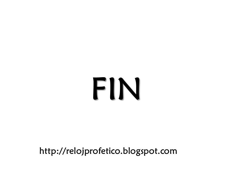 FIN http://relojprofetico.blogspot.com