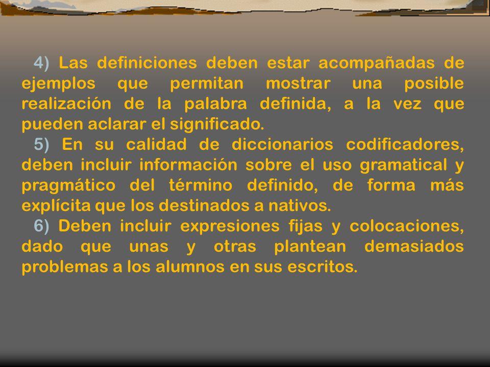 4) Las definiciones deben estar acompañadas de ejemplos que permitan mostrar una posible realización de la palabra definida, a la vez que pueden aclarar el significado.