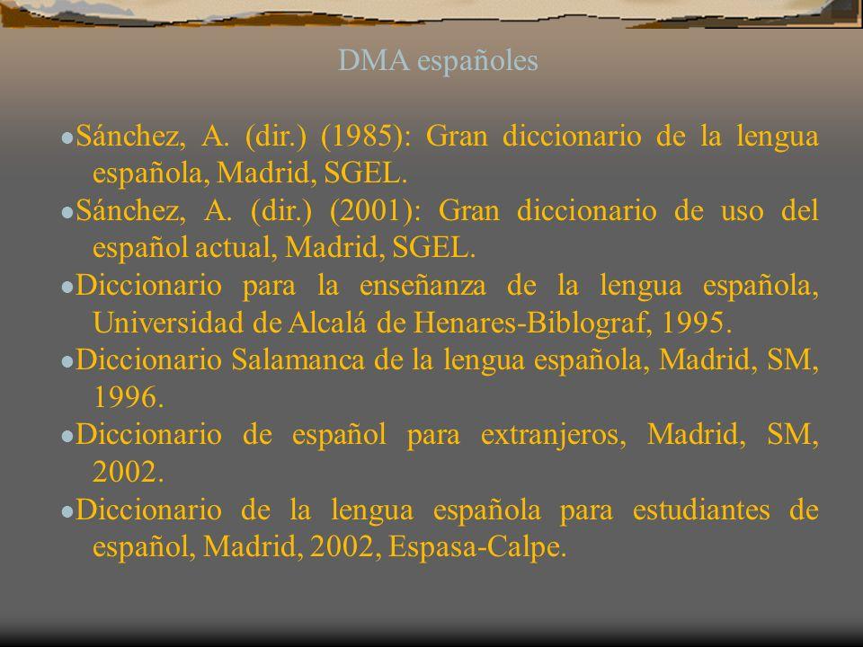 DMA españoles ●Sánchez, A. (dir.) (1985): Gran diccionario de la lengua española, Madrid, SGEL.
