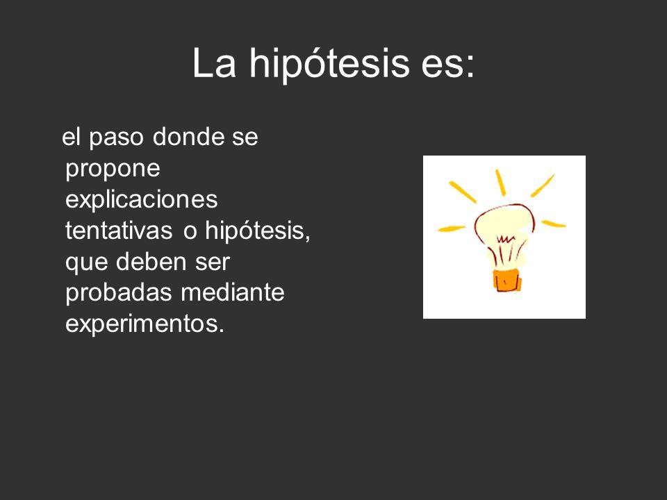 La hipótesis es: el paso donde se propone explicaciones tentativas o hipótesis, que deben ser probadas mediante experimentos.
