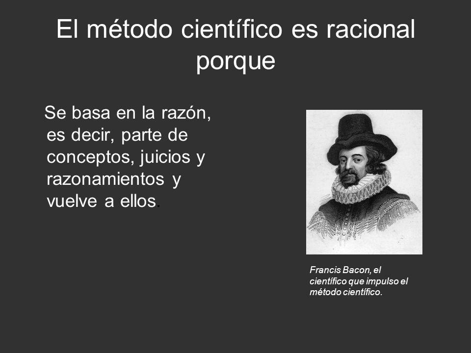 El método científico es racional porque