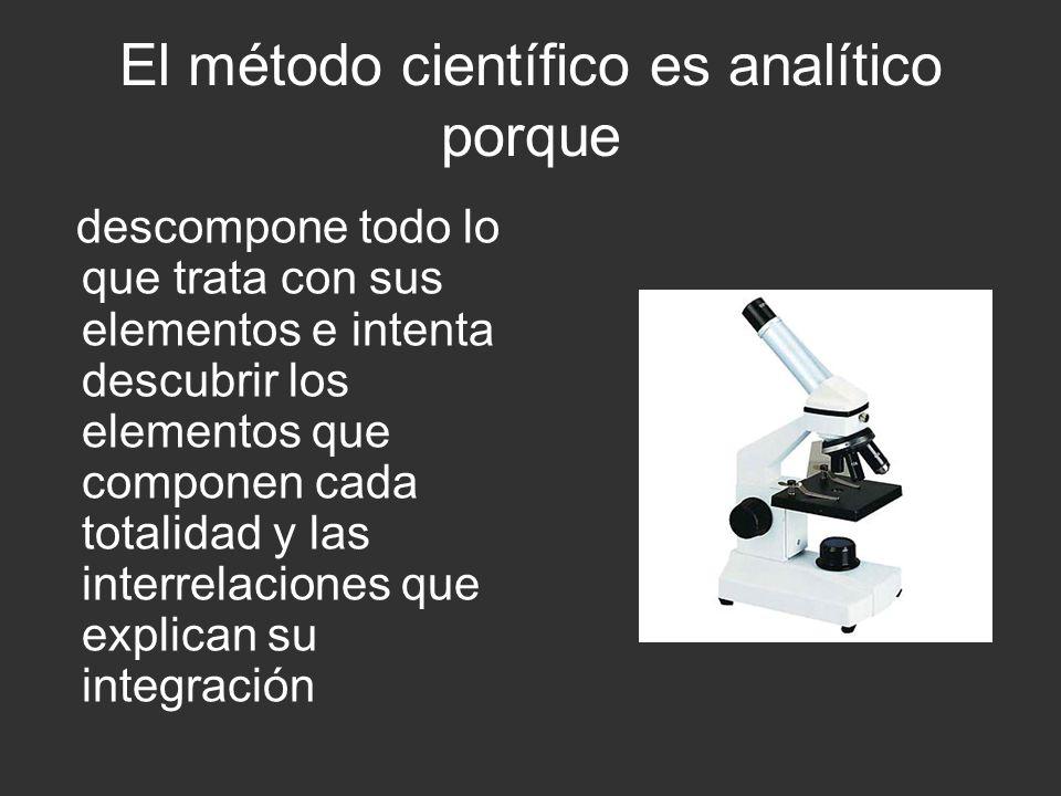 El método científico es analítico porque