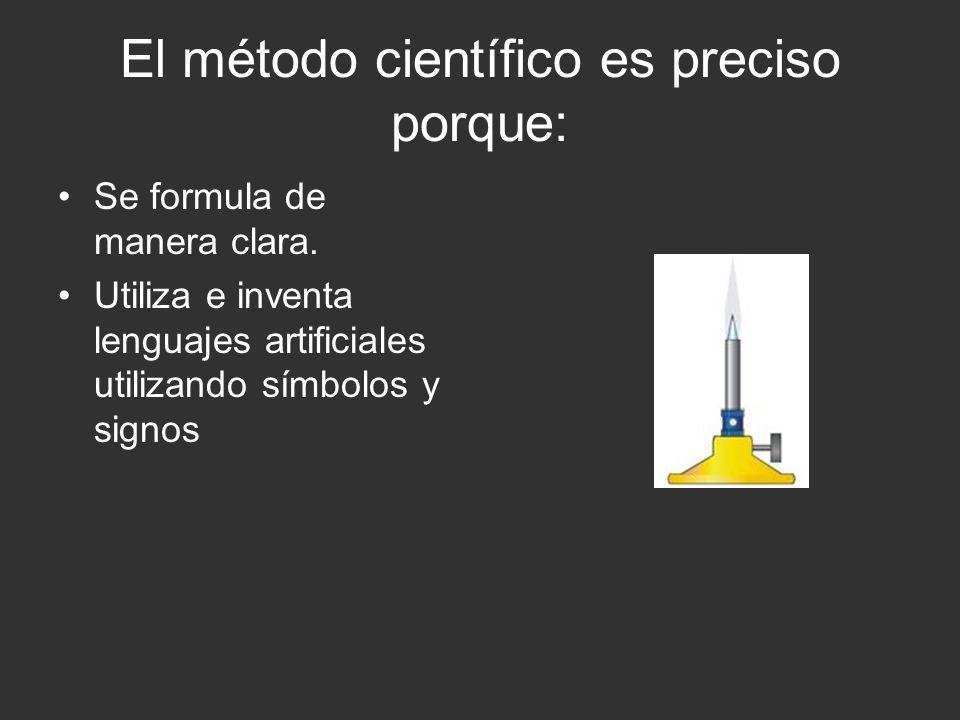 El método científico es preciso porque: