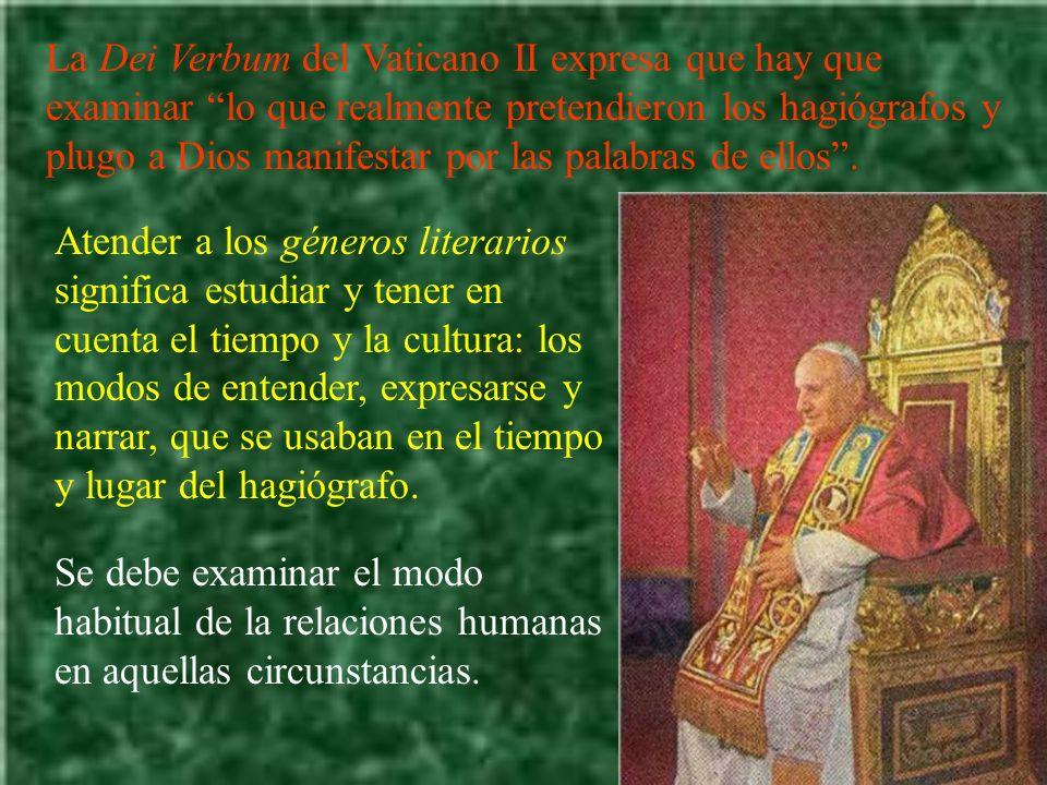 La Dei Verbum del Vaticano II expresa que hay que examinar lo que realmente pretendieron los hagiógrafos y plugo a Dios manifestar por las palabras de ellos .