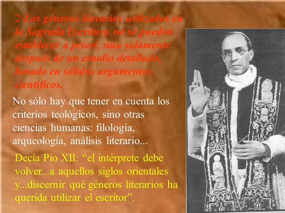 2-Los géneros literarios utilizados en la Sagrada Escritura no se pueden establecer a priori, sino solamente después de un estudio detallado, basado en sólidos argumentos científicos.