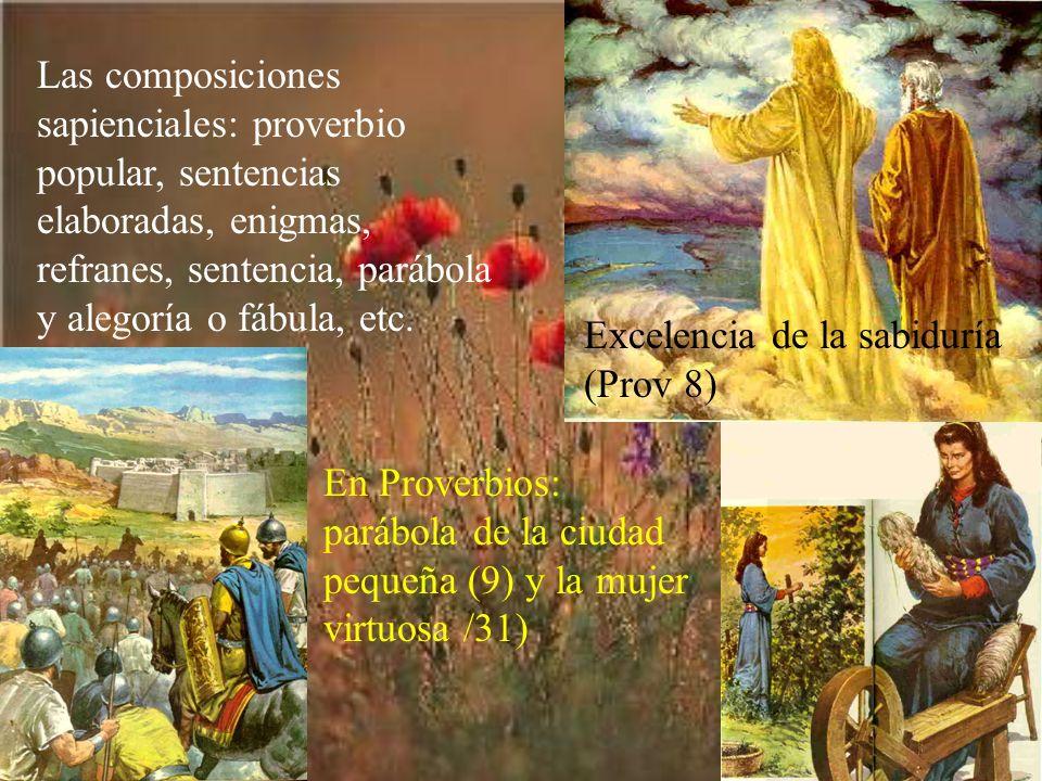 Las composiciones sapienciales: proverbio popular, sentencias elaboradas, enigmas, refranes, sentencia, parábola y alegoría o fábula, etc.
