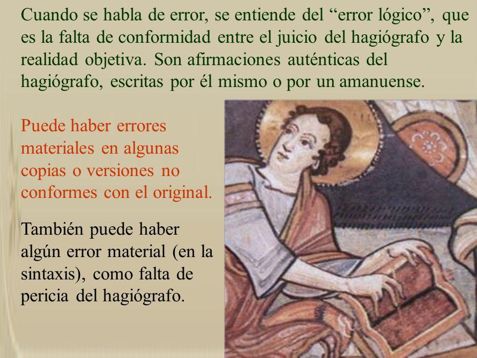Cuando se habla de error, se entiende del error lógico , que es la falta de conformidad entre el juicio del hagiógrafo y la realidad objetiva. Son afirmaciones auténticas del hagiógrafo, escritas por él mismo o por un amanuense.