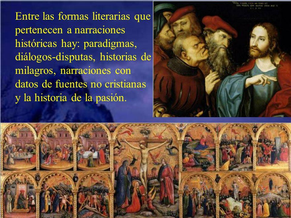Entre las formas literarias que pertenecen a narraciones históricas hay: paradigmas, diálogos-disputas, historias de milagros, narraciones con datos de fuentes no cristianas y la historia de la pasión.