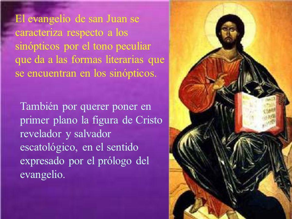 El evangelio de san Juan se caracteriza respecto a los sinópticos por el tono peculiar que da a las formas literarias que se encuentran en los sinópticos.