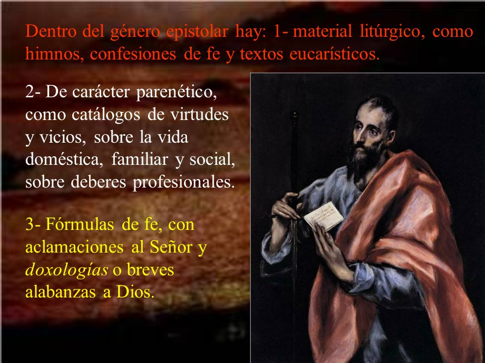 Dentro del género epistolar hay: 1- material litúrgico, como himnos, confesiones de fe y textos eucarísticos.