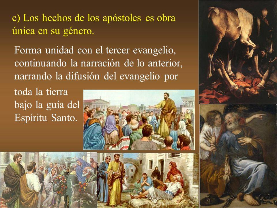 c) Los hechos de los apóstoles es obra única en su género.