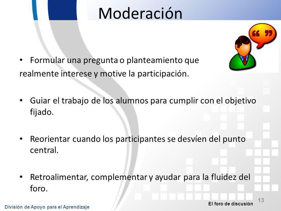 Moderación Formular una pregunta o planteamiento que