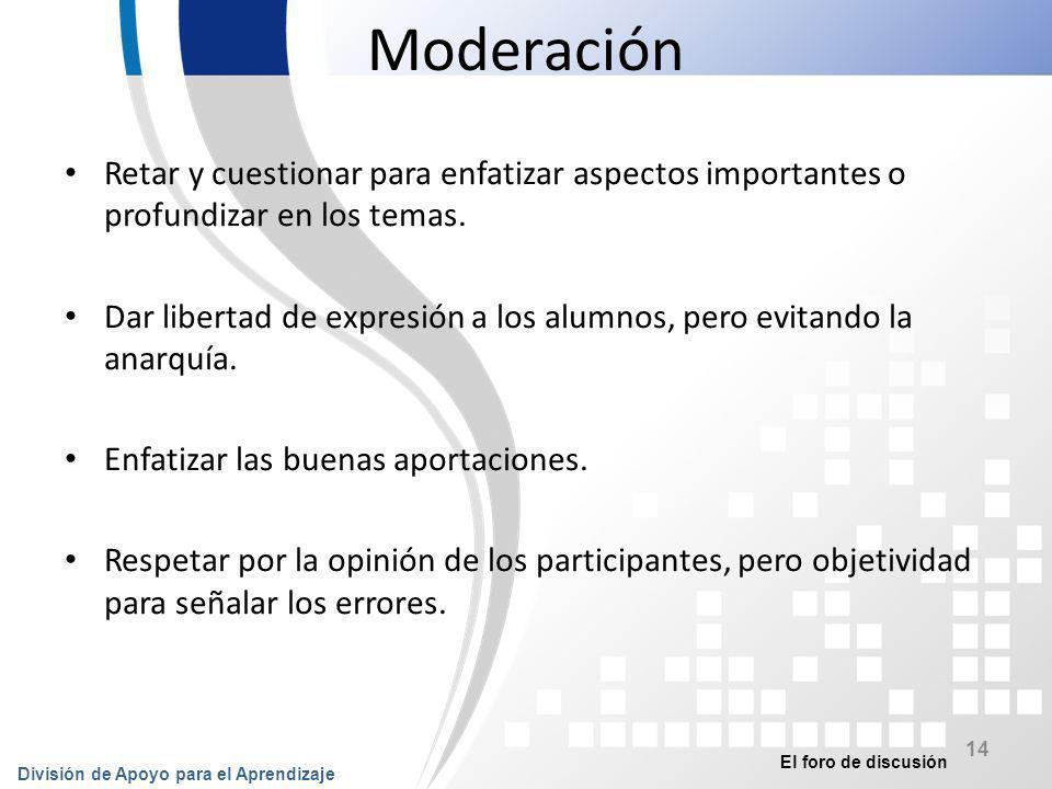 Moderación Retar y cuestionar para enfatizar aspectos importantes o profundizar en los temas.