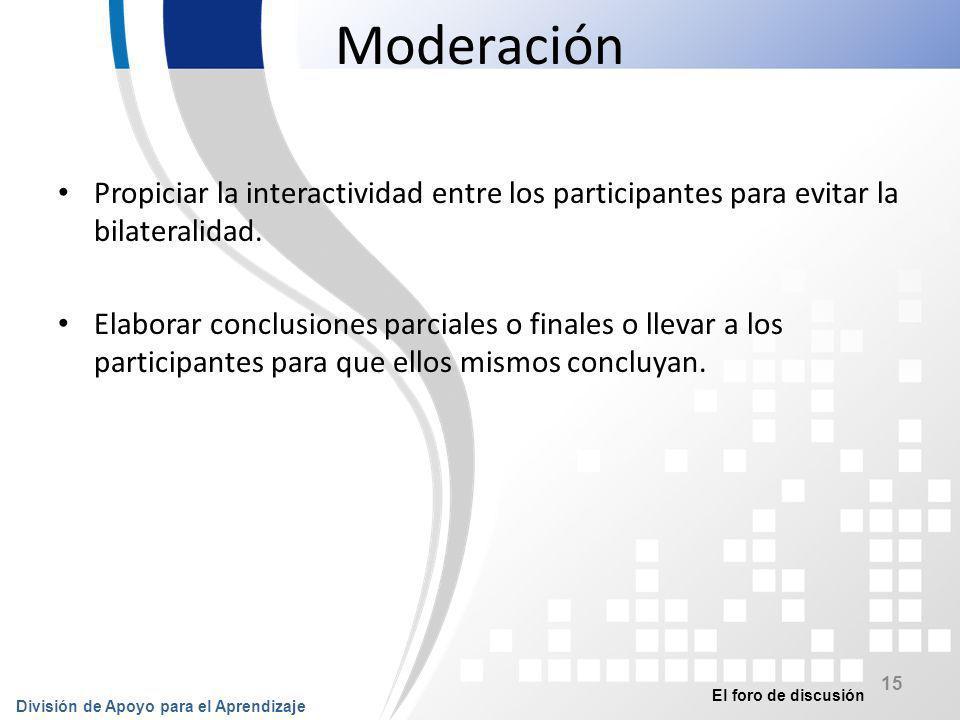 Moderación Propiciar la interactividad entre los participantes para evitar la bilateralidad.