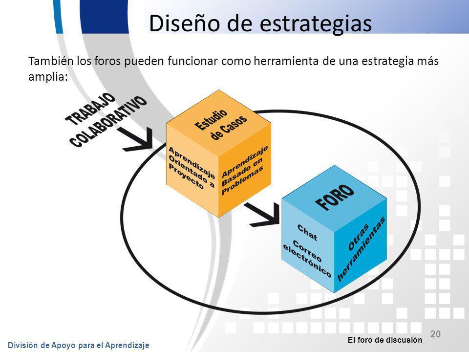 Diseño de estrategias También los foros pueden funcionar como herramienta de una estrategia más amplia: