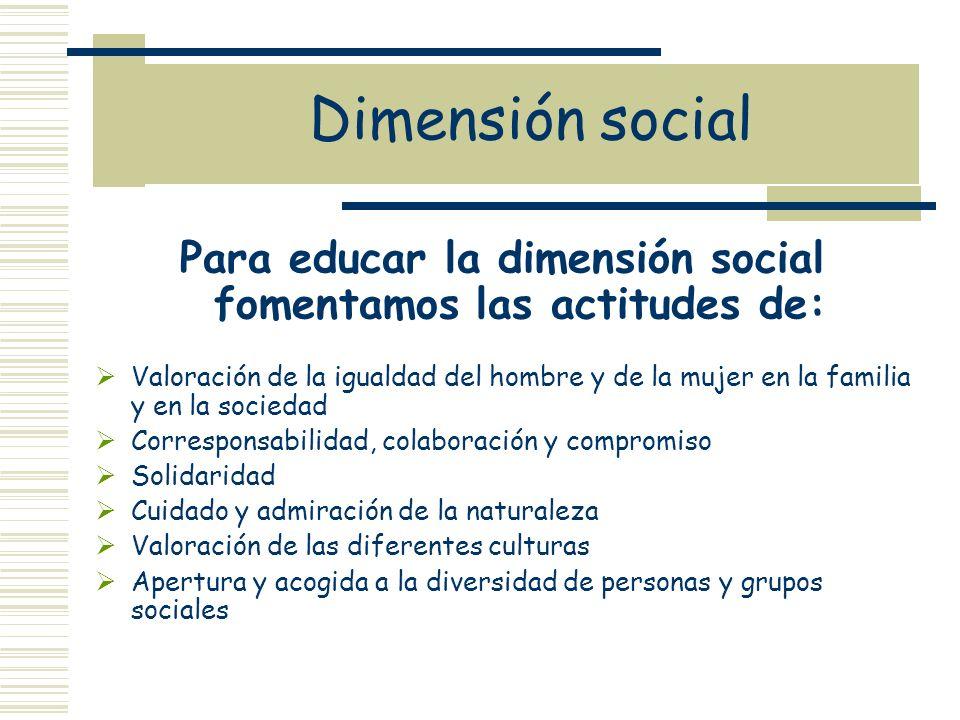 Para educar la dimensión social fomentamos las actitudes de: