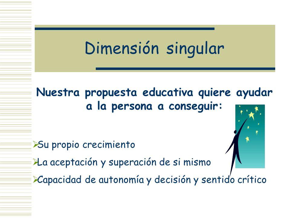 Nuestra propuesta educativa quiere ayudar a la persona a conseguir: