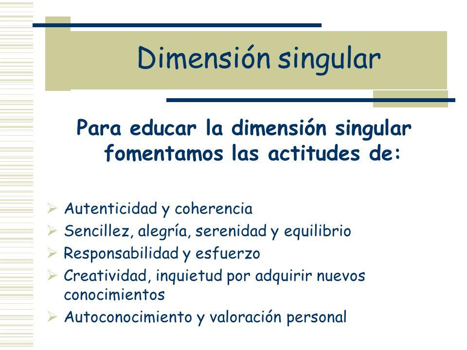 Para educar la dimensión singular fomentamos las actitudes de: