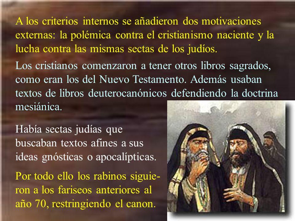 A los criterios internos se añadieron dos motivaciones externas: la polémica contra el cristianismo naciente y la lucha contra las mismas sectas de los judíos.