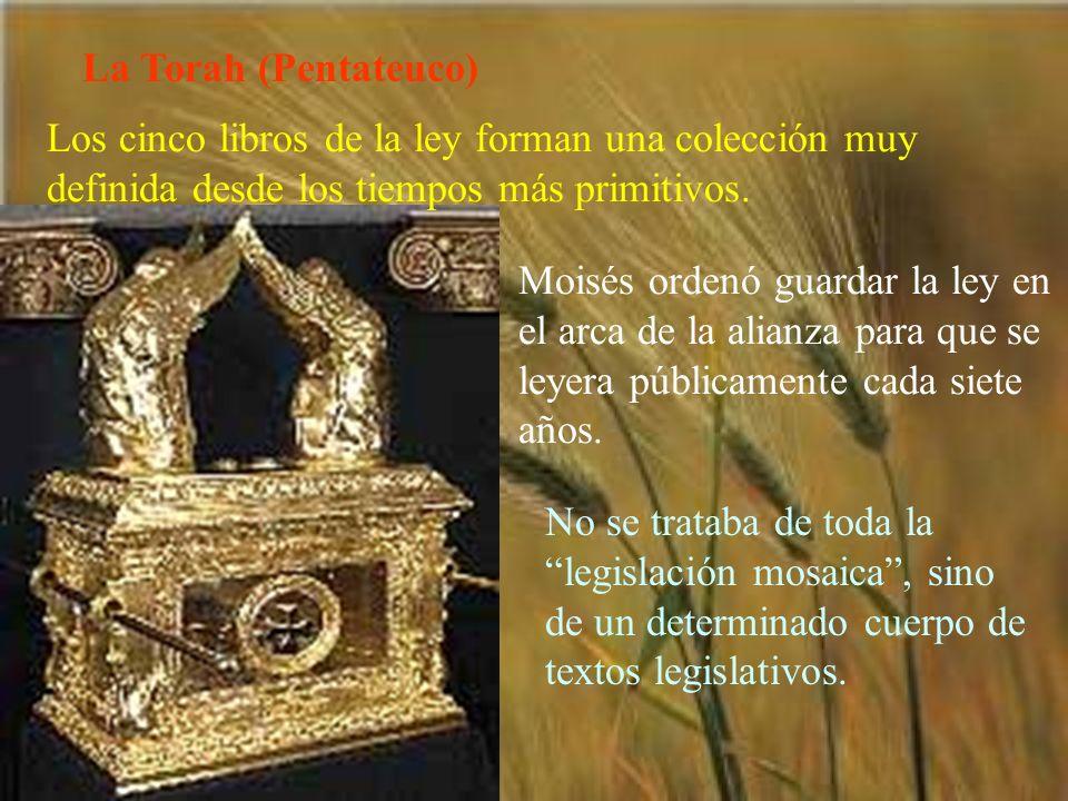 La Torah (Pentateuco)Los cinco libros de la ley forman una colección muy definida desde los tiempos más primitivos.