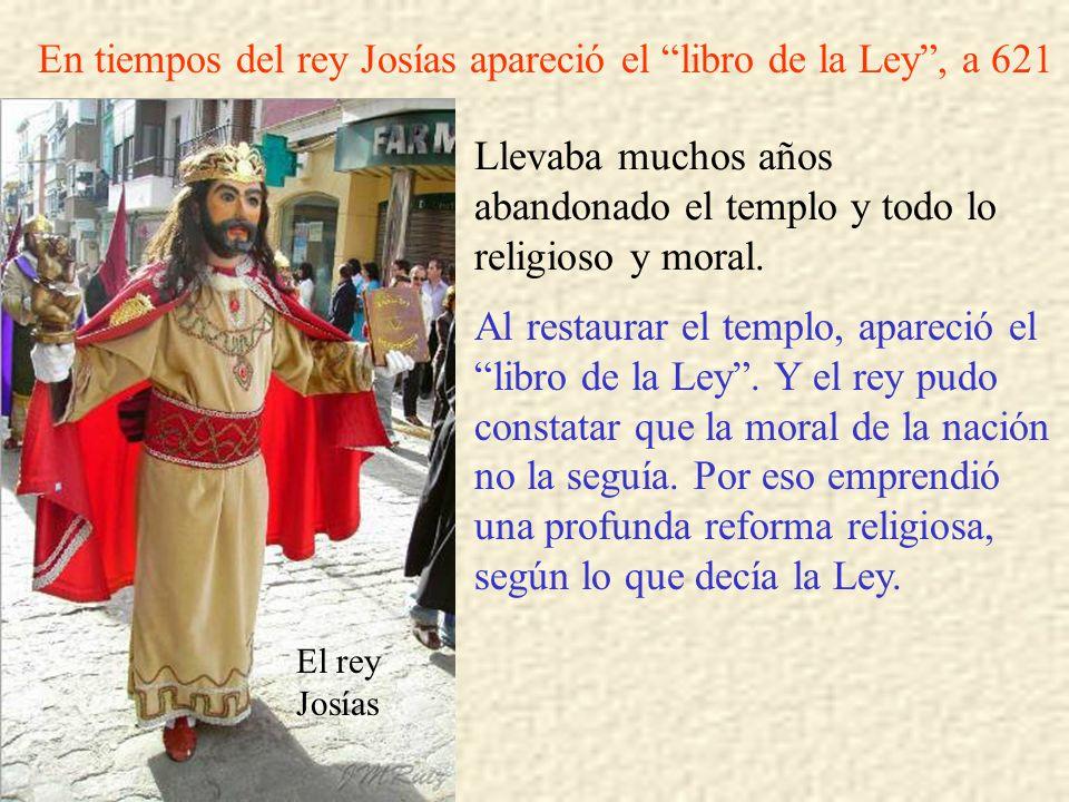 En tiempos del rey Josías apareció el libro de la Ley , a 621