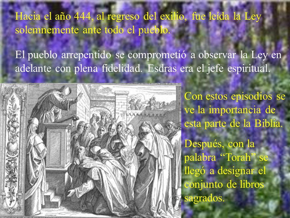 Hacia el año 444, al regreso del exilio, fue leída la Ley solemnemente ante todo el pueblo.