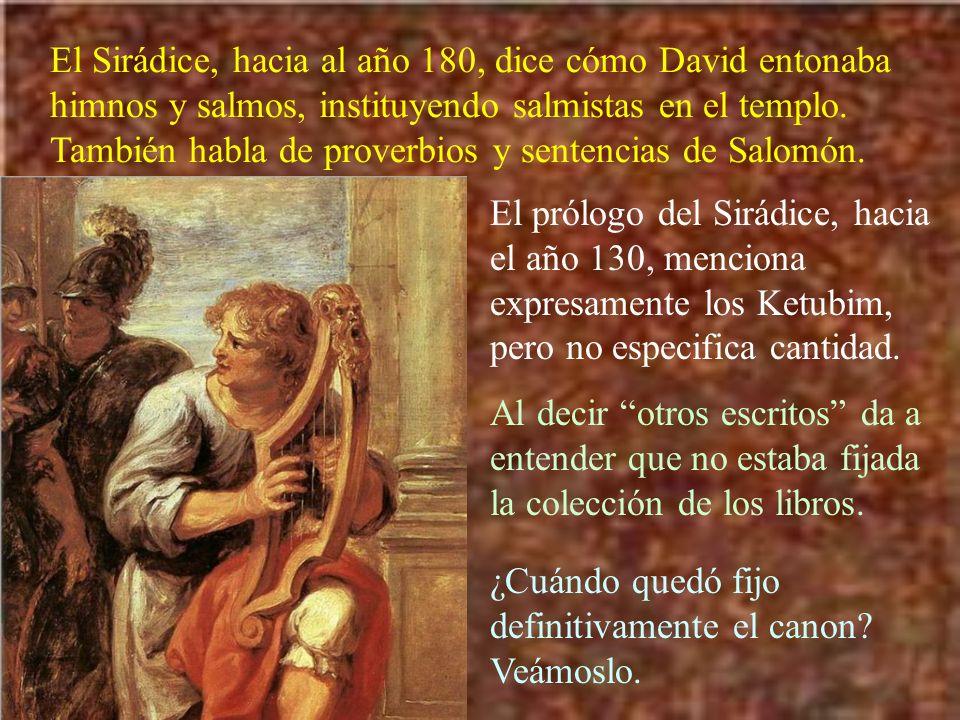 El Sirádice, hacia al año 180, dice cómo David entonaba himnos y salmos, instituyendo salmistas en el templo. También habla de proverbios y sentencias de Salomón.