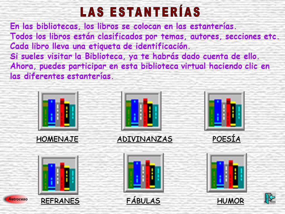 LAS ESTANTERÍAS En las bibliotecas, los libros se colocan en las estanterías. Todos los libros están clasificados por temas, autores, secciones etc.