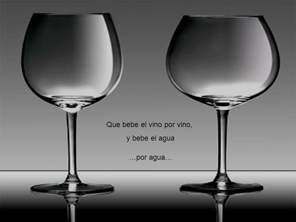 Que bebe el vino por vino,