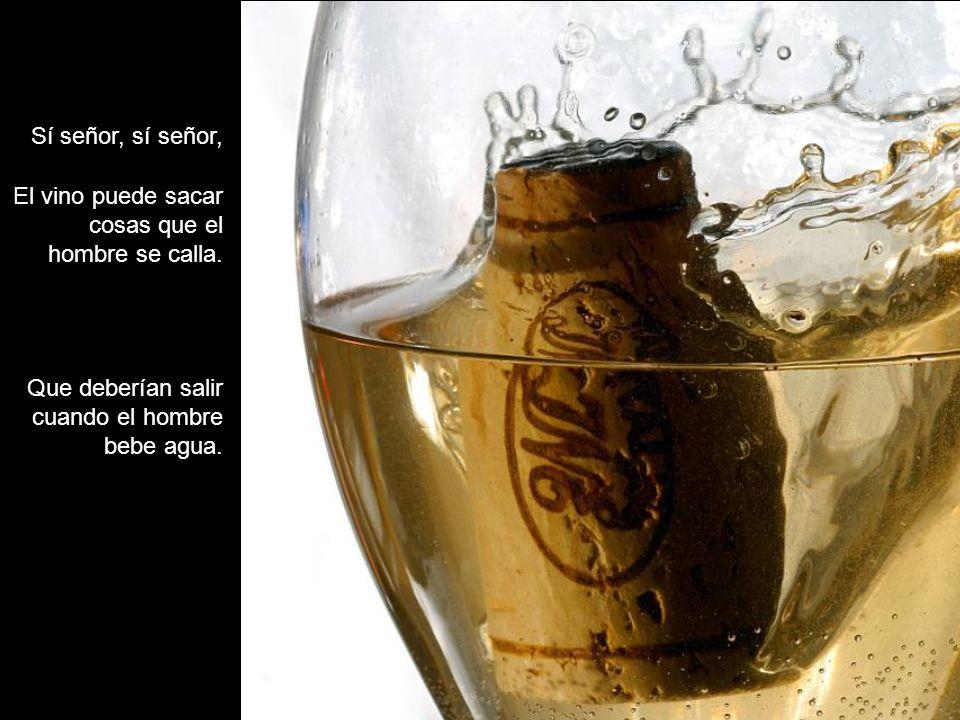 Sí señor, sí señor, El vino puede sacar cosas que el hombre se calla.