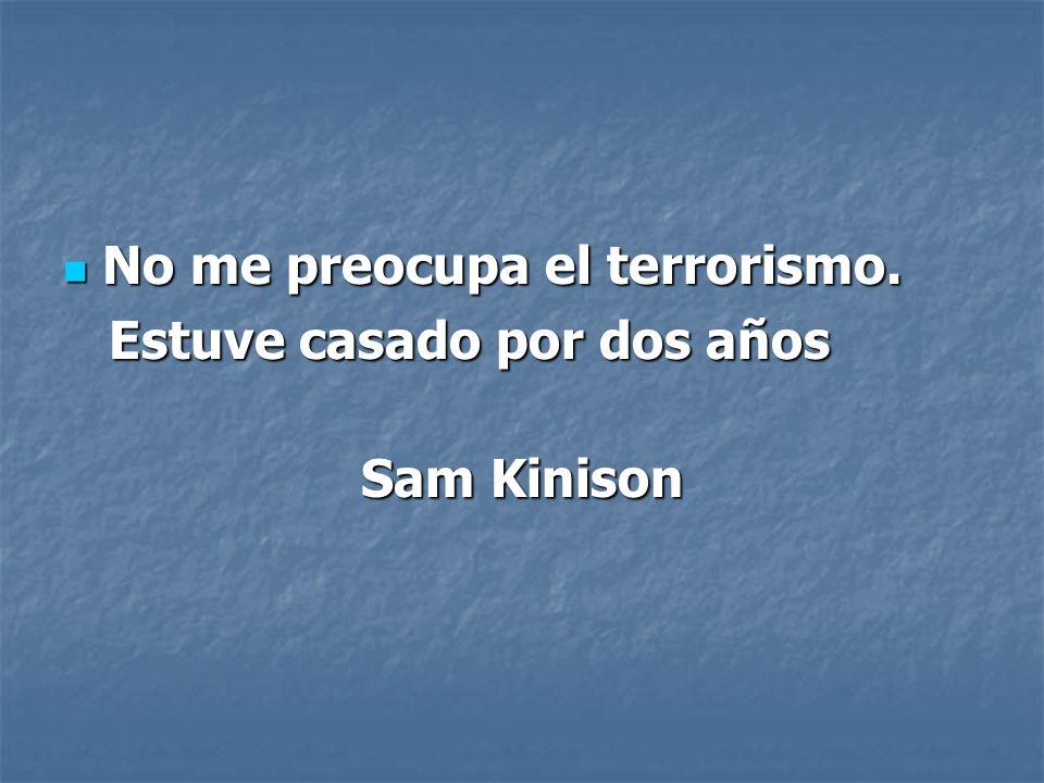 No me preocupa el terrorismo.