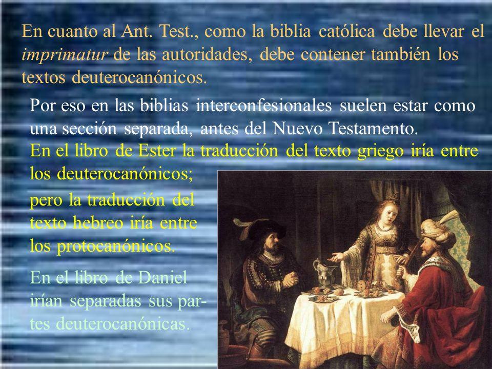 En cuanto al Ant. Test., como la biblia católica debe llevar el imprimatur de las autoridades, debe contener también los textos deuterocanónicos.
