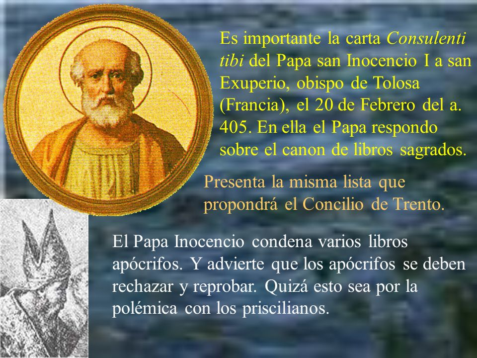 Es importante la carta Consulenti tibi del Papa san Inocencio I a san Exuperio, obispo de Tolosa (Francia), el 20 de Febrero del a. 405. En ella el Papa respondo sobre el canon de libros sagrados.