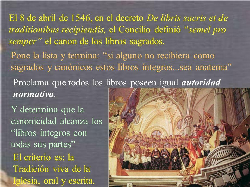 El 8 de abril de 1546, en el decreto De libris sacris et de traditionibus recipiendis, el Concilio definió semel pro semper el canon de los libros sagrados.