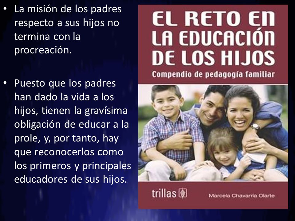La misión de los padres respecto a sus hijos no termina con la procreación.