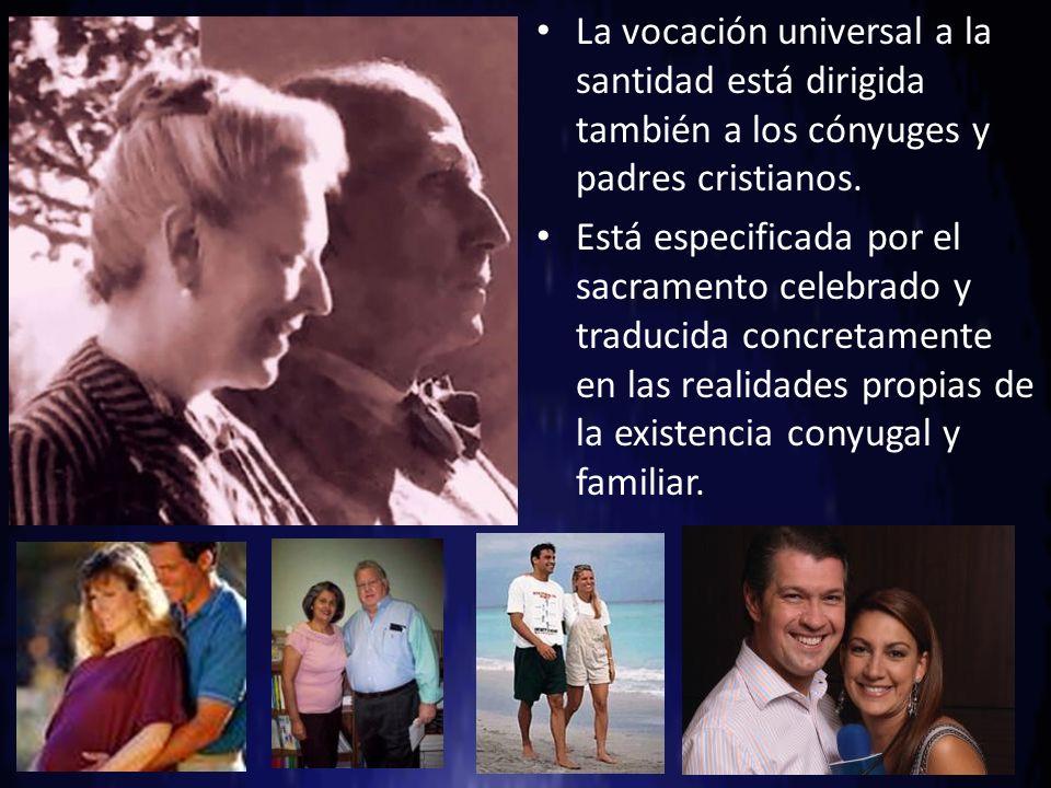 La vocación universal a la santidad está dirigida también a los cónyuges y padres cristianos.