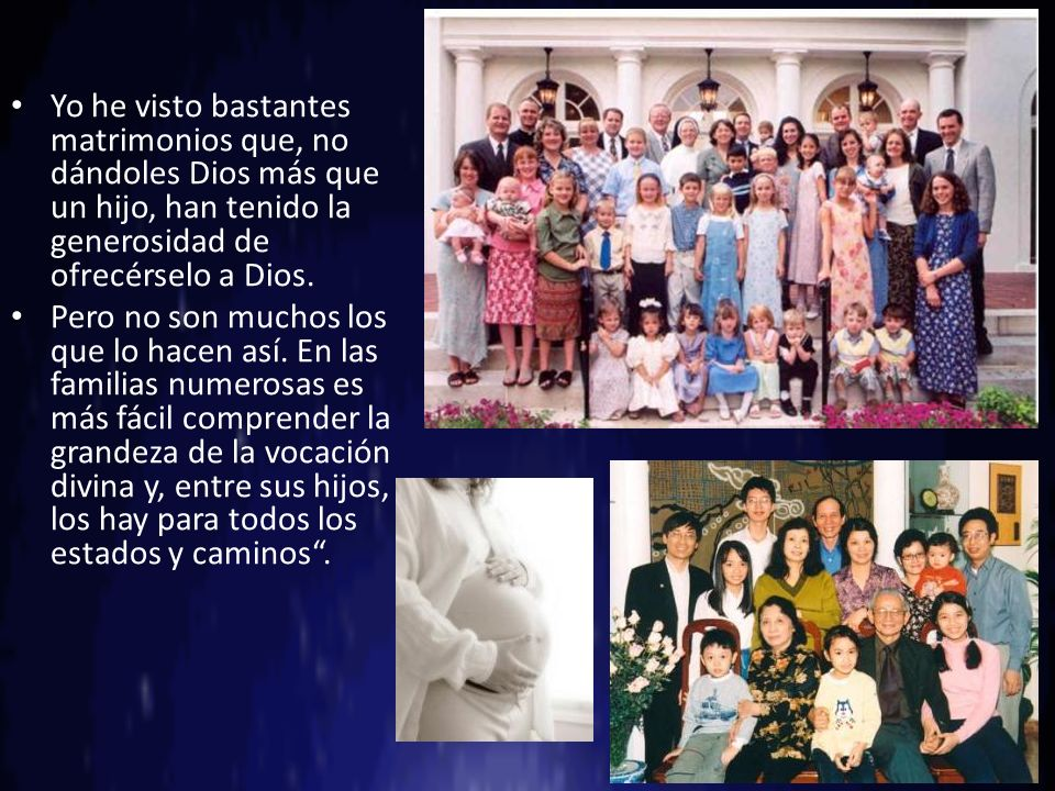 Yo he visto bastantes matrimonios que, no dándoles Dios más que un hijo, han tenido la generosidad de ofrecérselo a Dios.