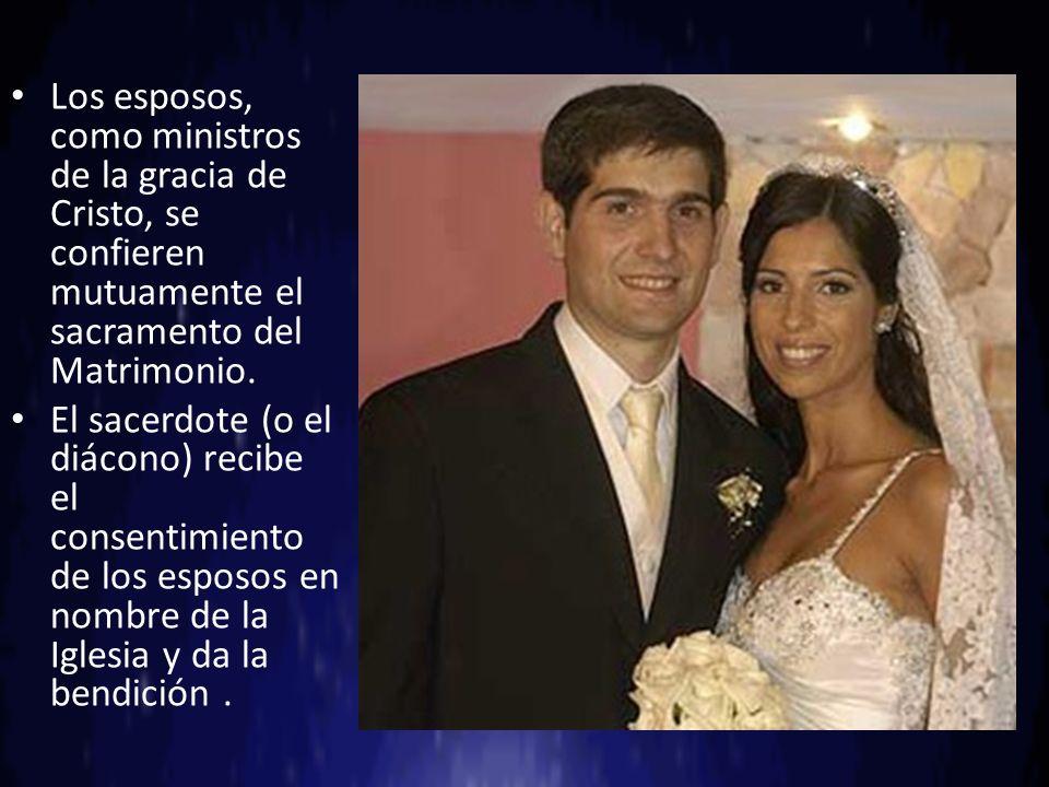 Los esposos, como ministros de la gracia de Cristo, se confieren mutuamente el sacramento del Matrimonio.