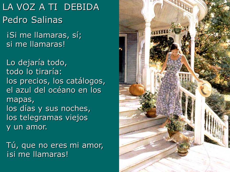 LA VOZ A TI DEBIDA Pedro Salinas ¡Si me llamaras, sí; si me llamaras!