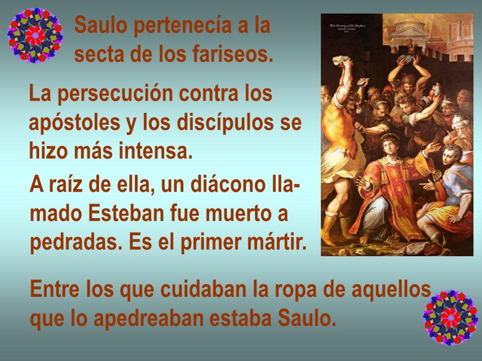Saulo pertenecía a lasecta de los fariseos. La persecución contra los. apóstoles y los discípulos se.