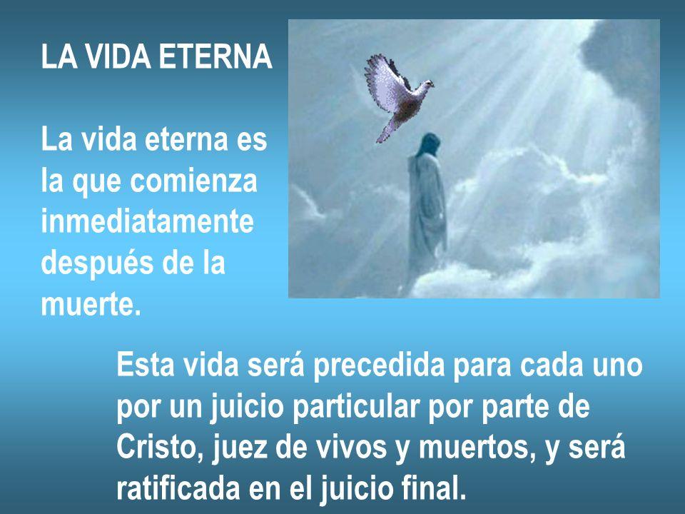 LA VIDA ETERNALa vida eterna es. la que comienza. inmediatamente. después de la. muerte. Esta vida será precedida para cada uno.