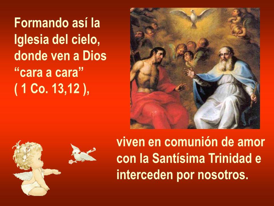 Formando así laIglesia del cielo, donde ven a Dios. cara a cara ( 1 Co. 13,12 ), viven en comunión de amor.