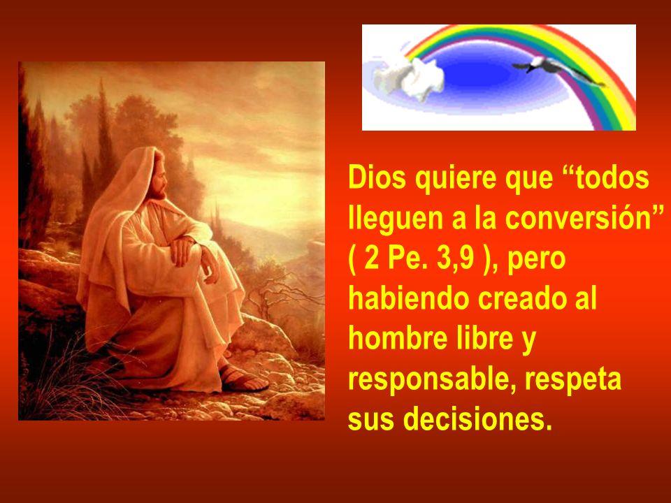 Dios quiere que todos lleguen a la conversión ( 2 Pe. 3,9 ), pero. habiendo creado al. hombre libre y.