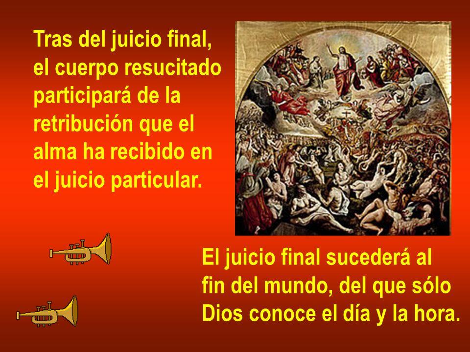 Tras del juicio final,el cuerpo resucitado. participará de la. retribución que el. alma ha recibido en.