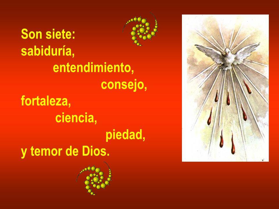 Son siete: sabiduría, entendimiento, consejo, fortaleza, ciencia, piedad, y temor de Dios.