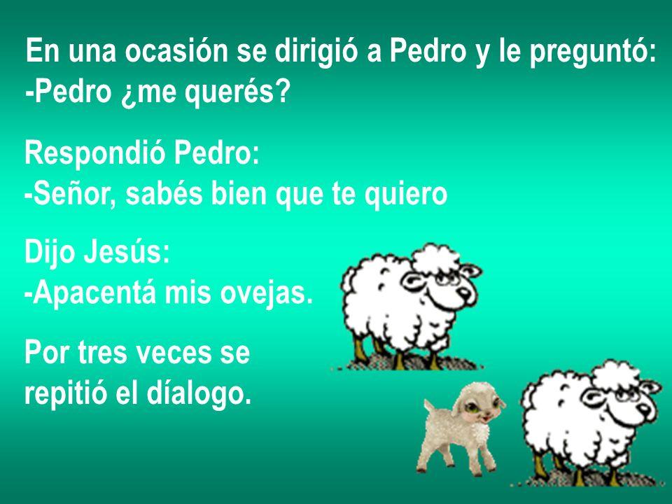 En una ocasión se dirigió a Pedro y le preguntó: